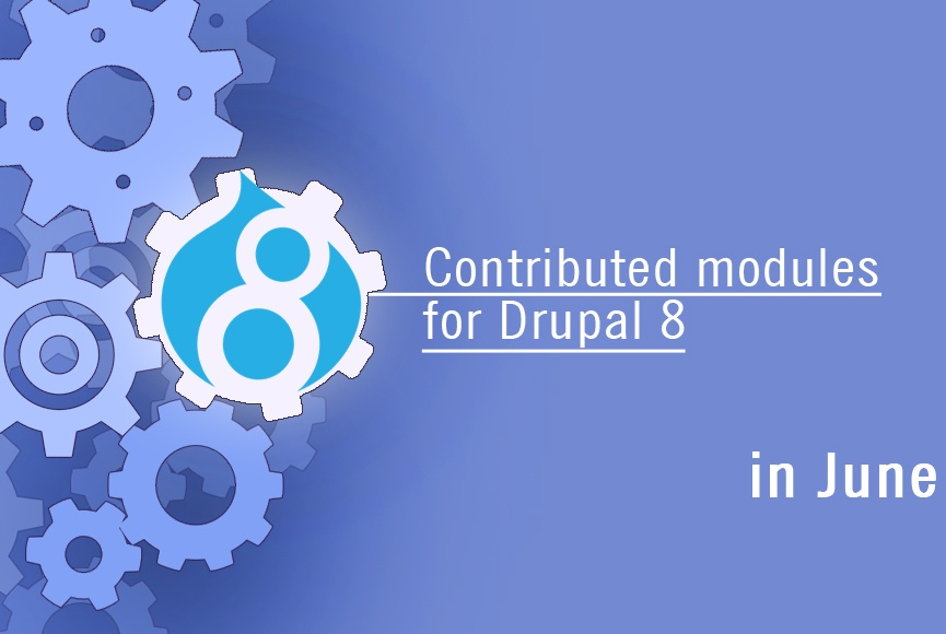 Contributed Modules for Drupal 8 in June | Blog Drudesk