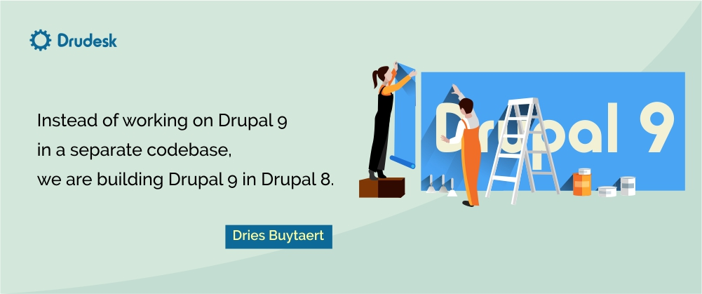 Dries Buytaert's quote: we are building Drupal 9 in Drupal 8