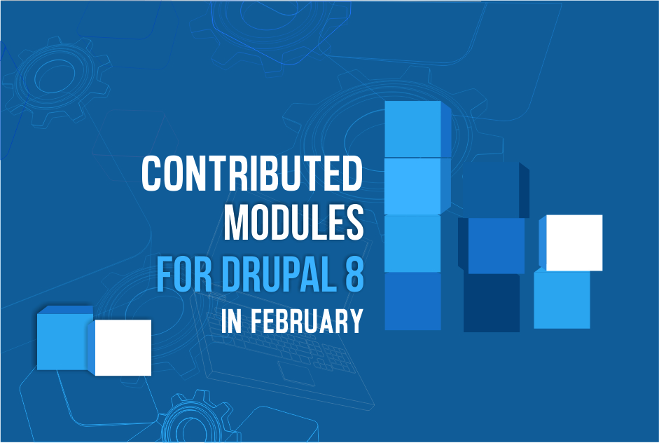12 Contributed Modules for Drupal 8 in February