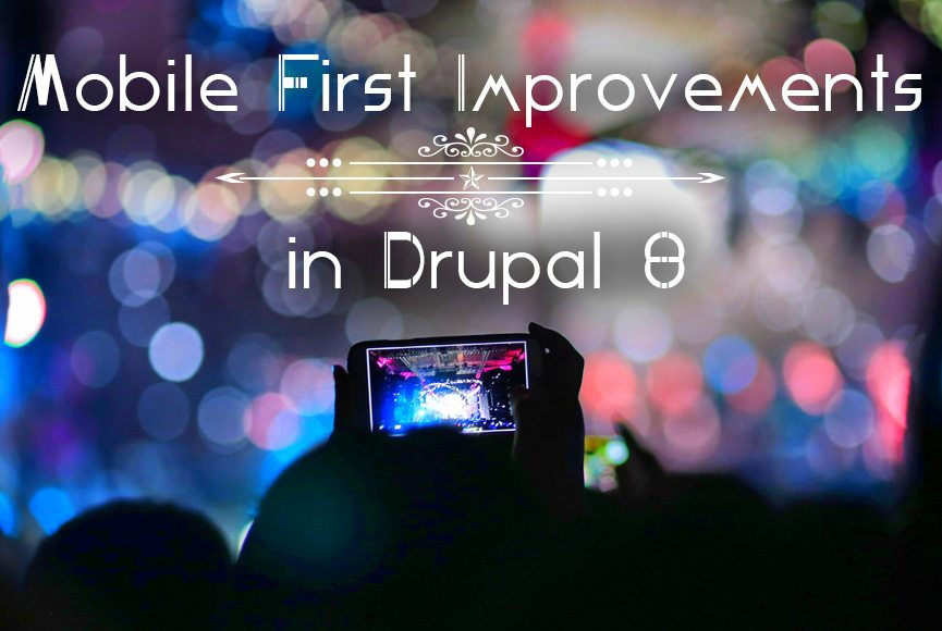 New Mobile Improvements in Drupal 8