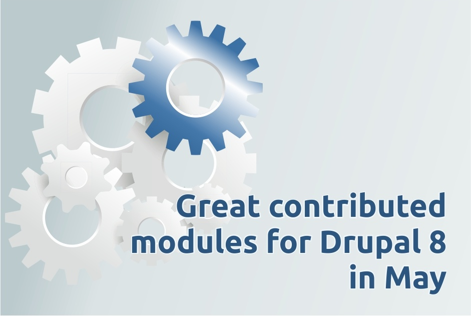 Great contributed modules for Drupal 8 in May