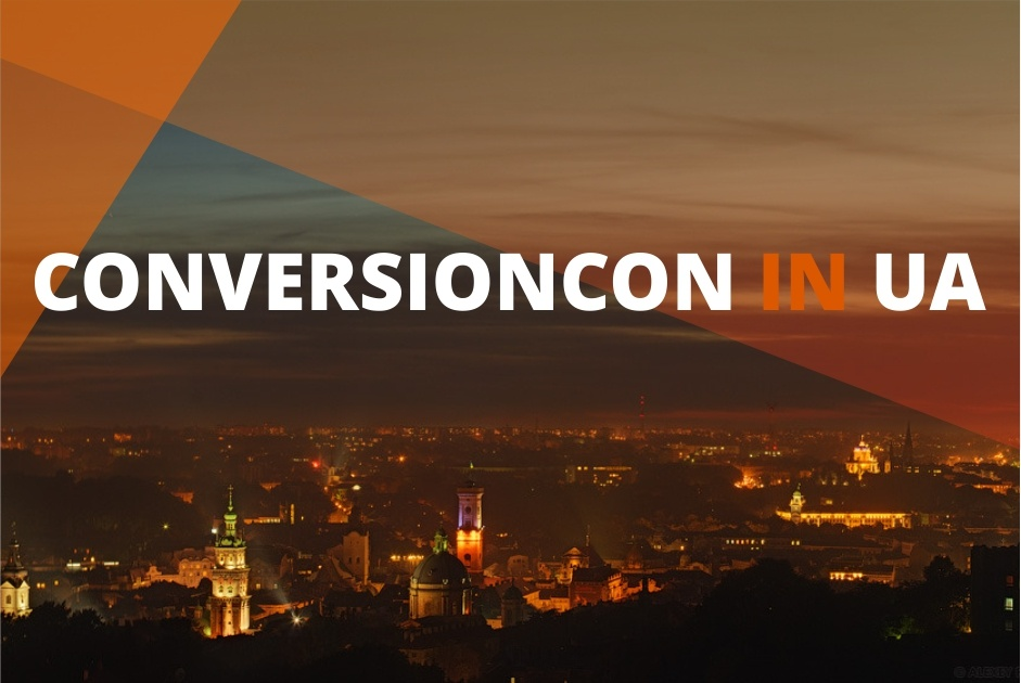 ConversionCon UA, the First Offline IT Event in Ukraine, Dedicated to Website Conversions