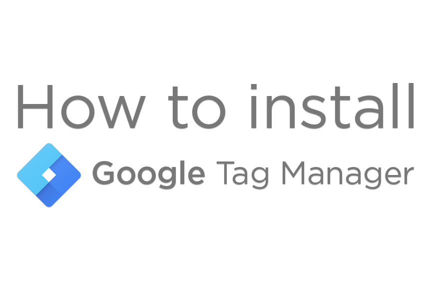 Implementing Google Tag Manager (and Google Analytics via it)