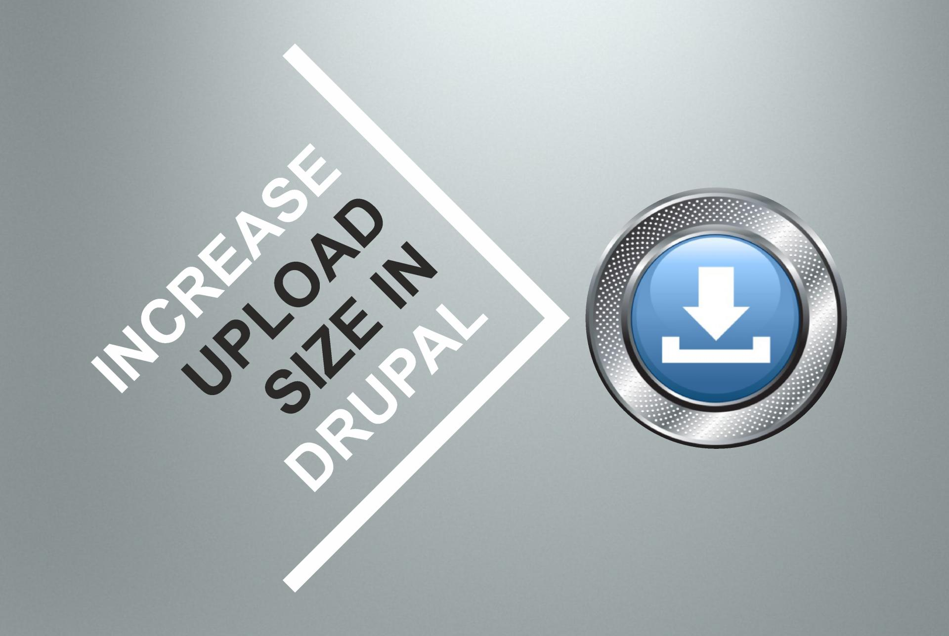 How to increase the maximum file upload size in Drupal?